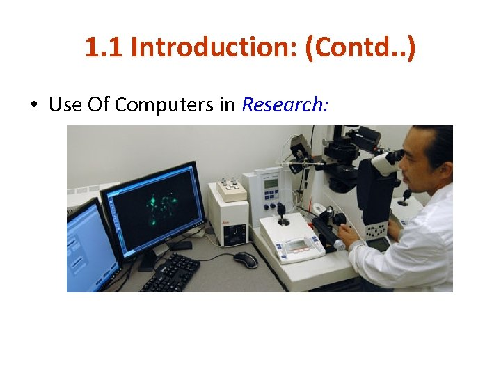 1. 1 Introduction: (Contd. . ) • Use Of Computers in Research: