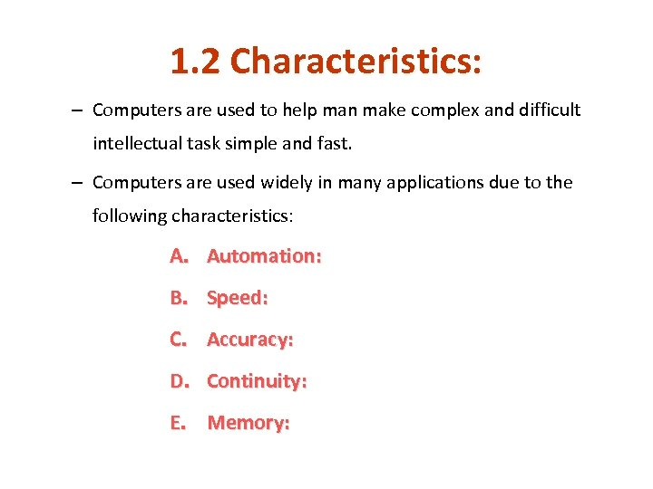 1. 2 Characteristics: – Computers are used to help man make complex and difficult