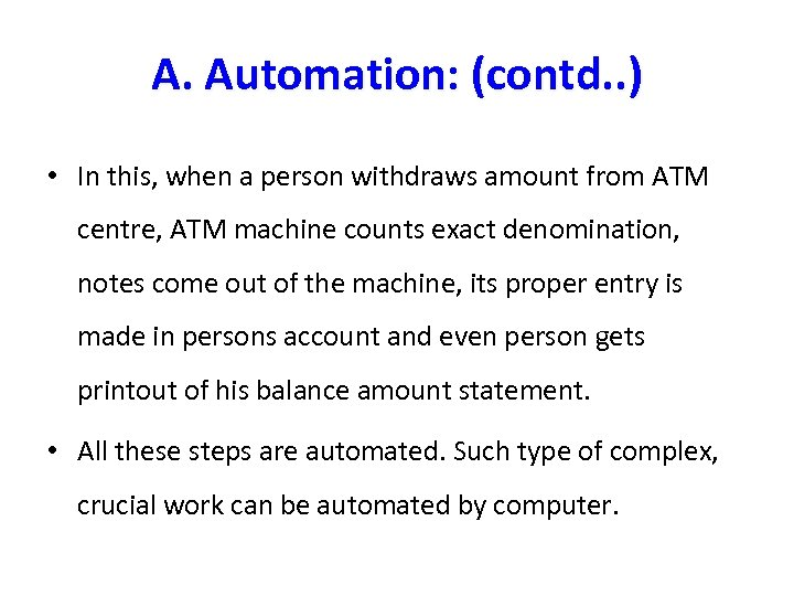A. Automation: (contd. . ) • In this, when a person withdraws amount from