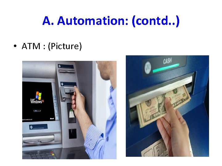 A. Automation: (contd. . ) • ATM : (Picture)