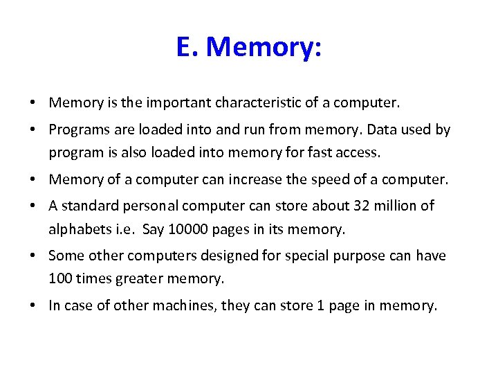 E. Memory: • Memory is the important characteristic of a computer. • Programs are