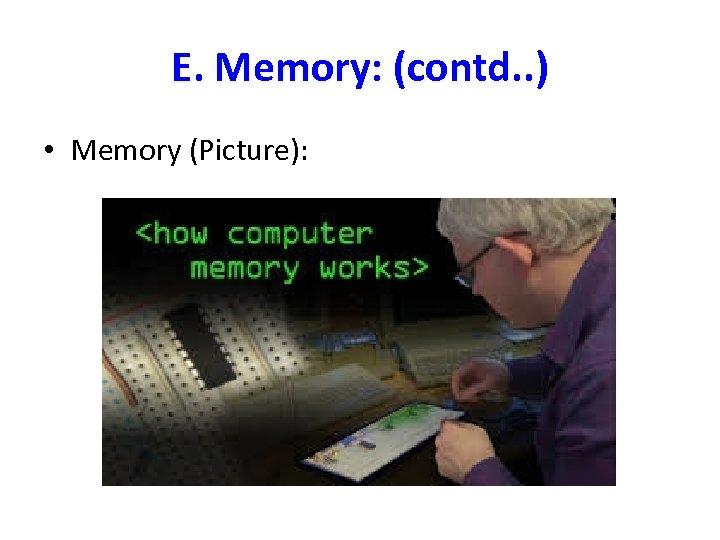 E. Memory: (contd. . ) • Memory (Picture):