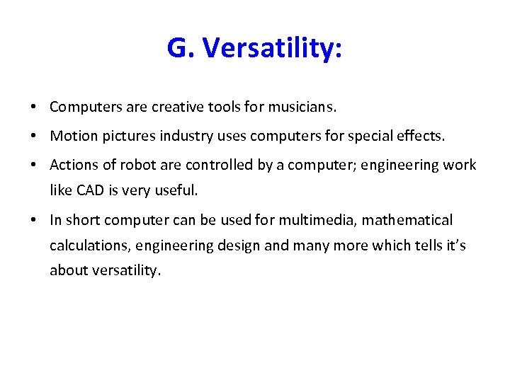 G. Versatility: • Computers are creative tools for musicians. • Motion pictures industry uses