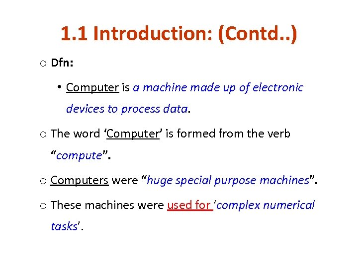 1. 1 Introduction: (Contd. . ) o Dfn: • Computer is a machine made