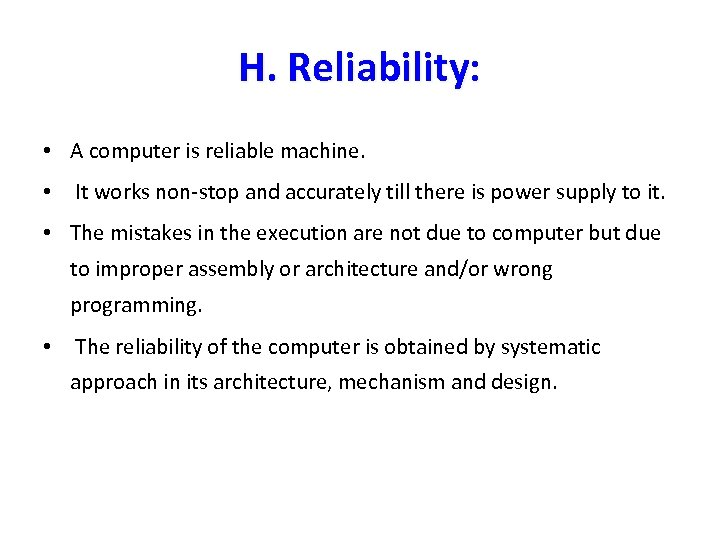 H. Reliability: • A computer is reliable machine. • It works non-stop and accurately