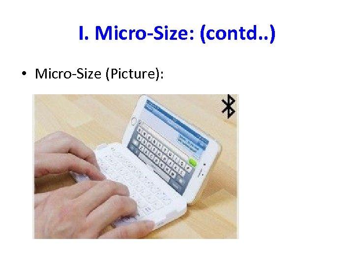 I. Micro-Size: (contd. . ) • Micro-Size (Picture):