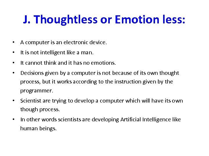 J. Thoughtless or Emotion less: • A computer is an electronic device. • It