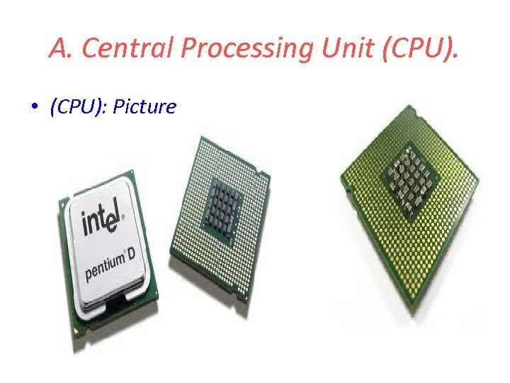 A. Central Processing Unit (CPU). • (CPU): Picture