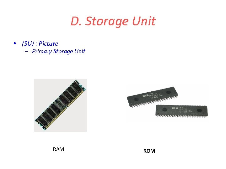 D. Storage Unit • (SU) : Picture – Primary Storage Unit RAM ROM