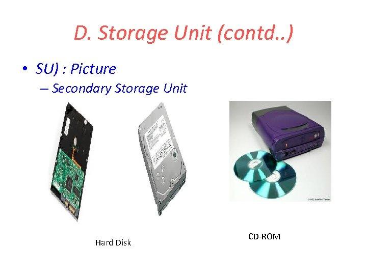 D. Storage Unit (contd. . ) • SU) : Picture – Secondary Storage Unit