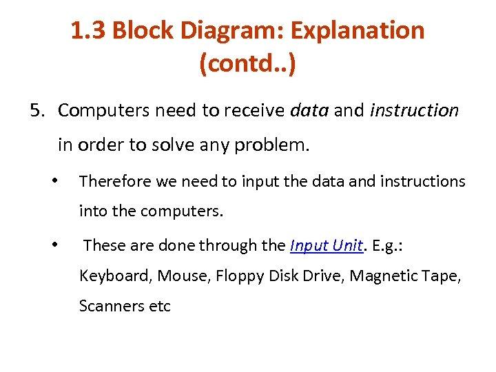 1. 3 Block Diagram: Explanation (contd. . ) 5. Computers need to receive data