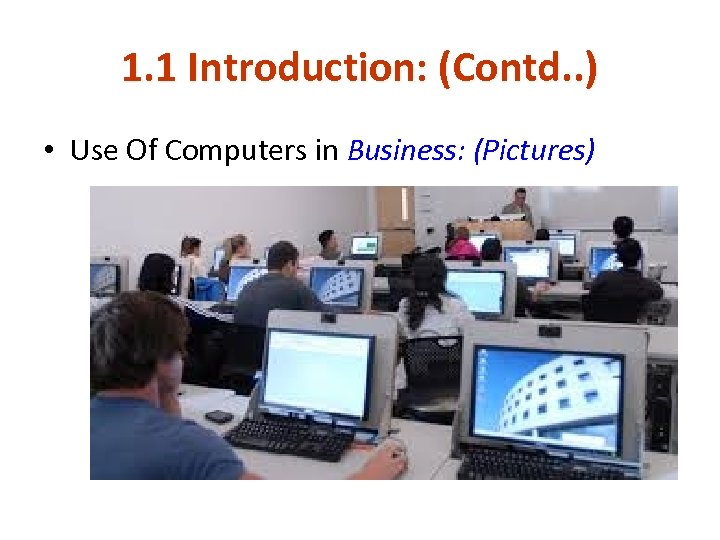 1. 1 Introduction: (Contd. . ) • Use Of Computers in Business: (Pictures)