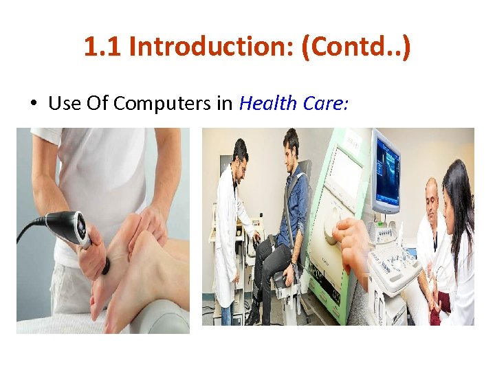 1. 1 Introduction: (Contd. . ) • Use Of Computers in Health Care: