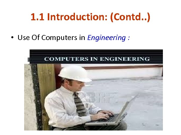 1. 1 Introduction: (Contd. . ) • Use Of Computers in Engineering :
