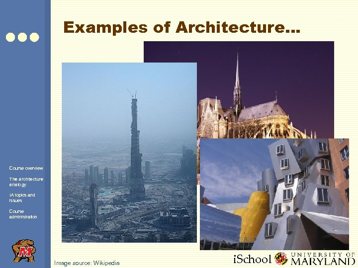 Examples of Architecture… Course overview The archtecture analogy IA topics and issues Course administration
