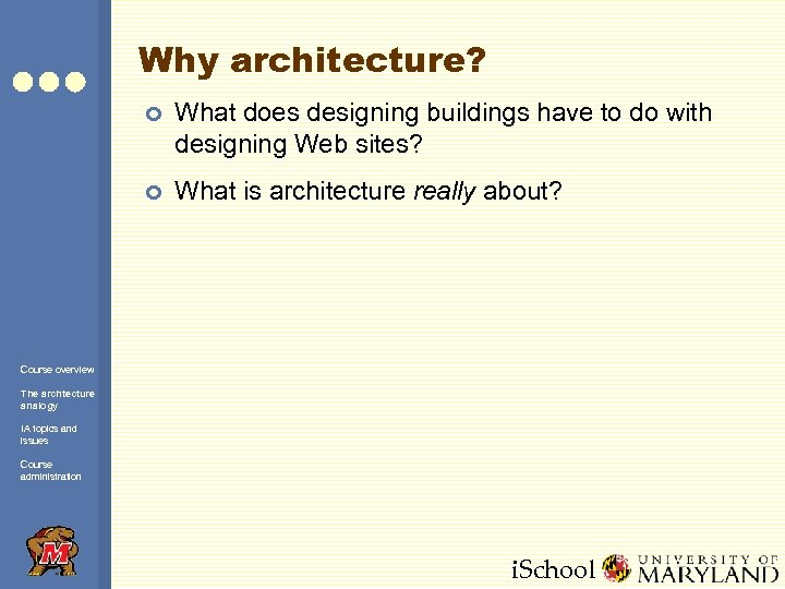 Why architecture? ¢ What does designing buildings have to do with designing Web sites?