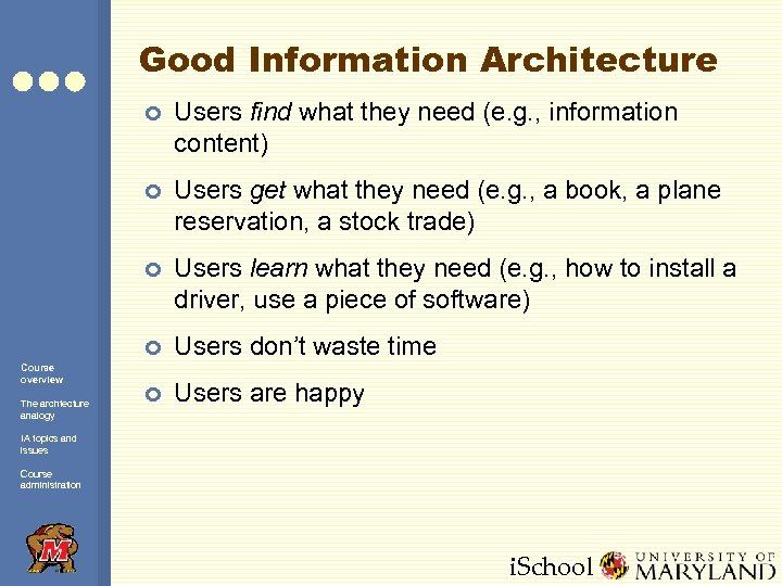 Good Information Architecture ¢ ¢ Users learn what they need (e. g. , how