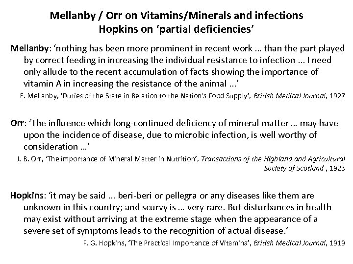 Mellanby / Orr on Vitamins/Minerals and infections Hopkins on 'partial deficiencies' Mellanby: 'nothing has