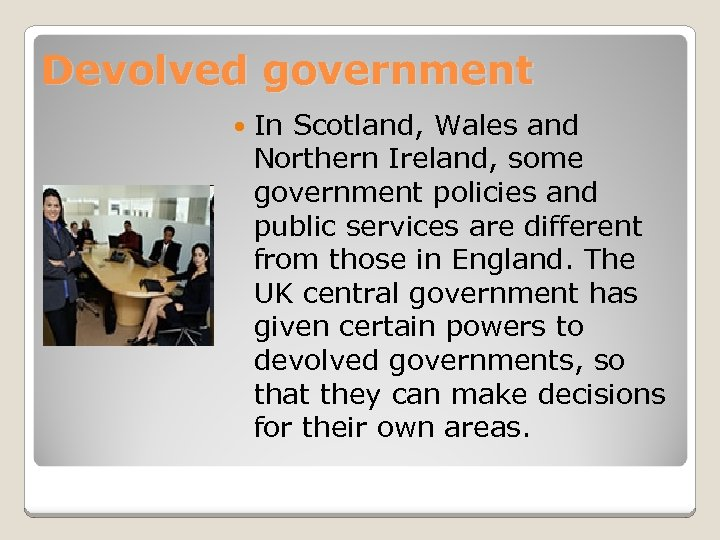 Devolved government In Scotland, Wales and Northern Ireland, some government policies and public services
