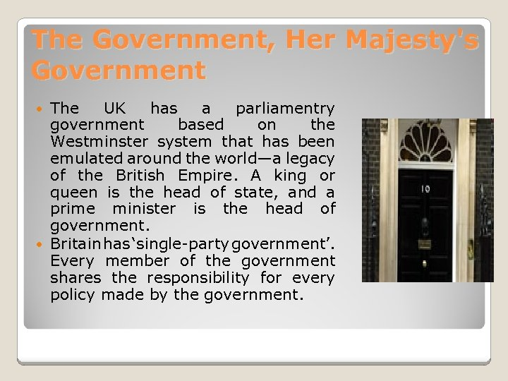 The Government, Her Majesty's Government The UK has a parliamentry government based on the