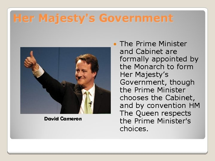 Her Majesty's Government David Cameron The Prime Minister and Cabinet are formally appointed by