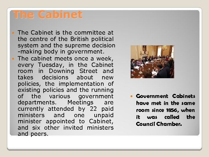 The Cabinet is the committee at the centre of the British political system and