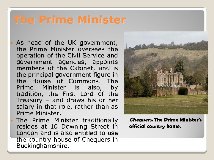 The Prime Minister As head of the UK government, the Prime Minister oversees the