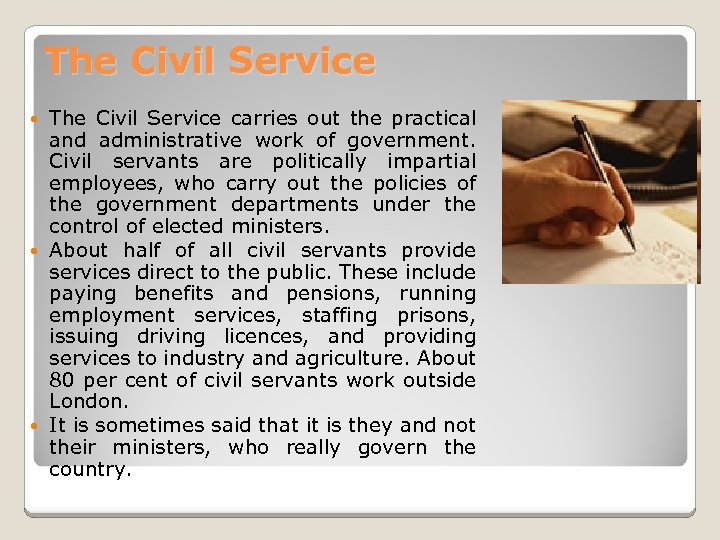 The Civil Service carries out the practical and administrative work of government. Civil servants
