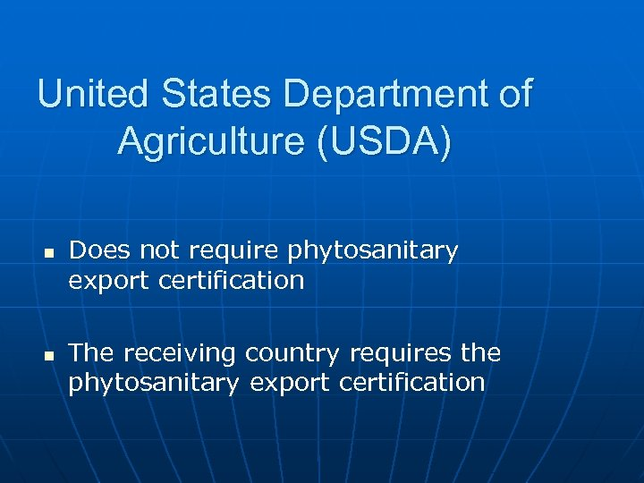 United States Department of Agriculture (USDA) n n Does not require phytosanitary export certification