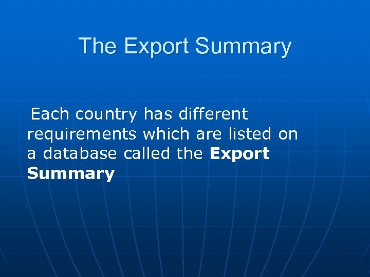 The Export Summary Each country has different requirements which are listed on a database