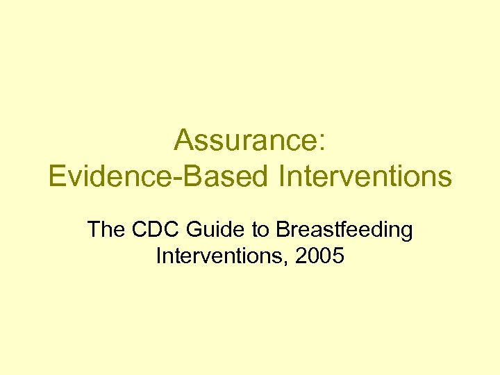 Assurance: Evidence-Based Interventions The CDC Guide to Breastfeeding Interventions, 2005