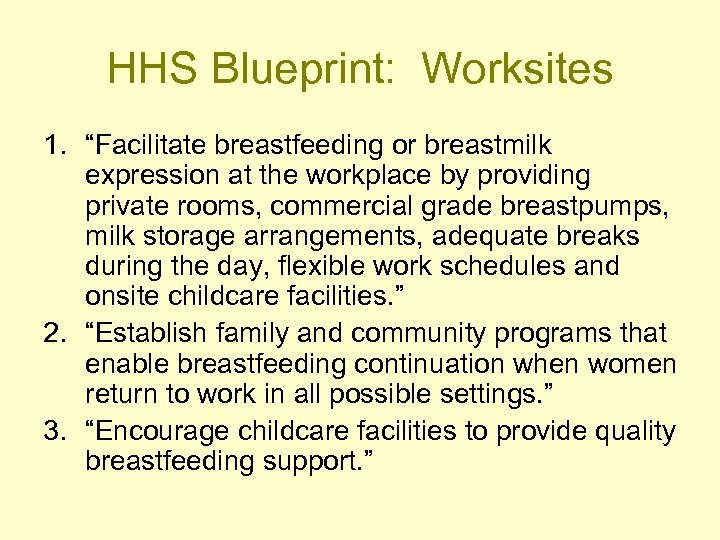 "HHS Blueprint: Worksites 1. ""Facilitate breastfeeding or breastmilk expression at the workplace by providing"