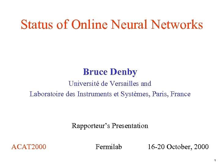 Status of Online Neural Networks Bruce Denby Université de Versailles and Laboratoire des Instruments