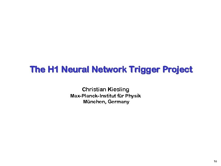 The H 1 Neural Network Trigger Project Christian Kiesling Max-Planck-Institut für Physik München, Germany
