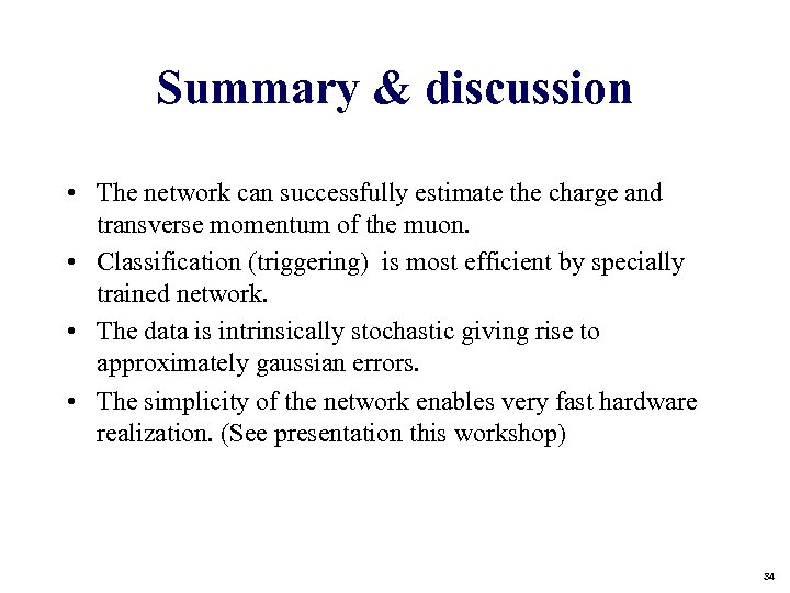 Summary & discussion • The network can successfully estimate the charge and transverse momentum