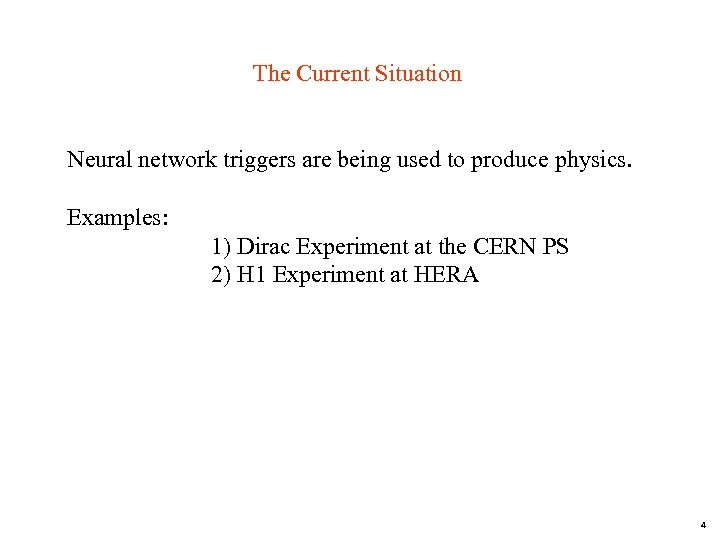 The Current Situation Neural network triggers are being used to produce physics. Examples: 1)