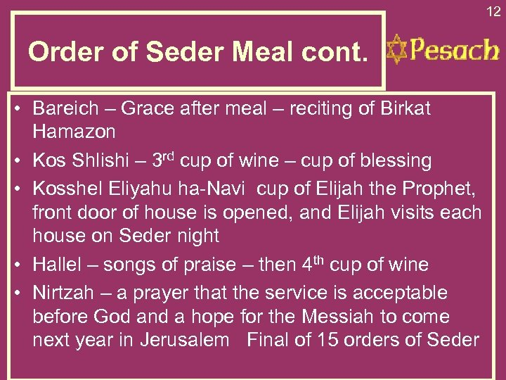 12 Order of Seder Meal cont. • Bareich – Grace after meal – reciting