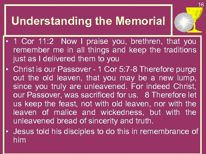 16 Understanding the Memorial • 1 Cor 11: 2 Now I praise you, brethren,