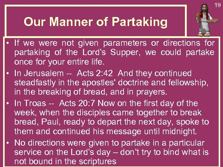 19 Our Manner of Partaking • If we were not given parameters or directions
