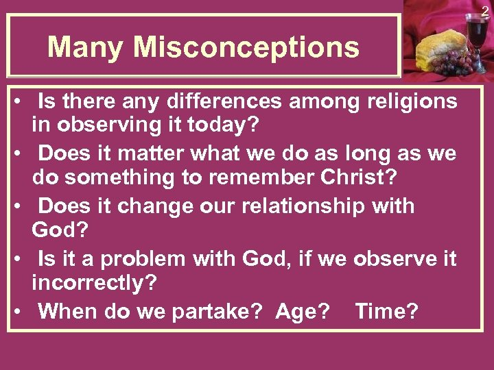 2 Many Misconceptions • Is there any differences among religions in observing it today?