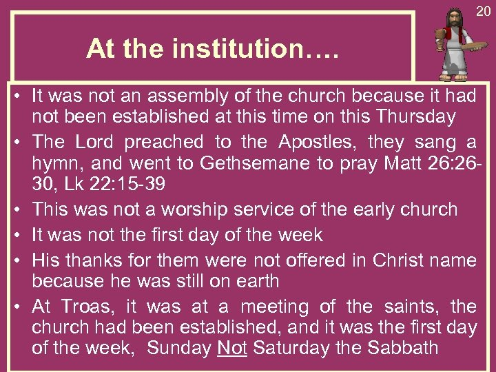 20 At the institution…. • It was not an assembly of the church because