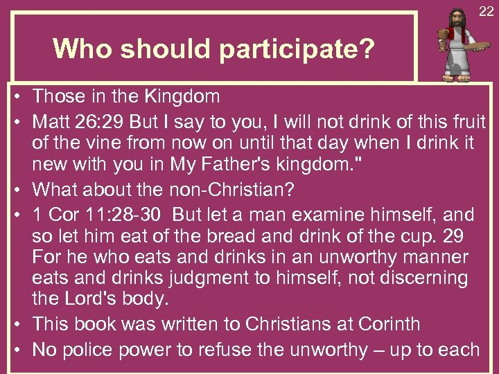 22 Who should participate? • Those in the Kingdom • Matt 26: 29 But