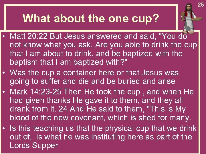 25 What about the one cup? • Matt 20: 22 But Jesus answered and
