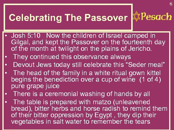 6 Celebrating The Passover • Josh 5: 10 Now the children of Israel camped