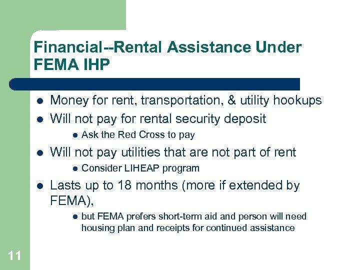 Financial--Rental Assistance Under FEMA IHP l l Money for rent, transportation, & utility hookups