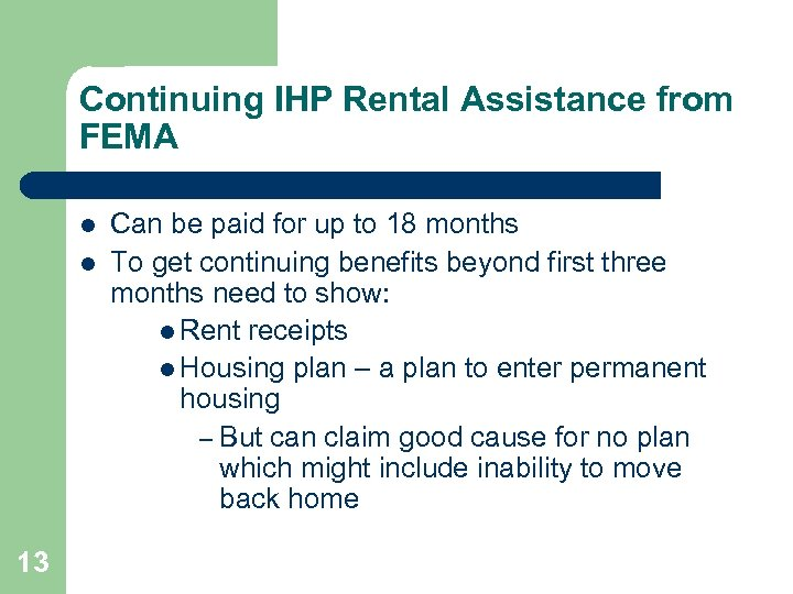 Continuing IHP Rental Assistance from FEMA l l 13 Can be paid for up