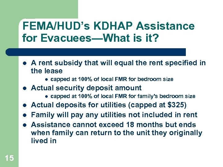 FEMA/HUD's KDHAP Assistance for Evacuees—What is it? l A rent subsidy that will equal