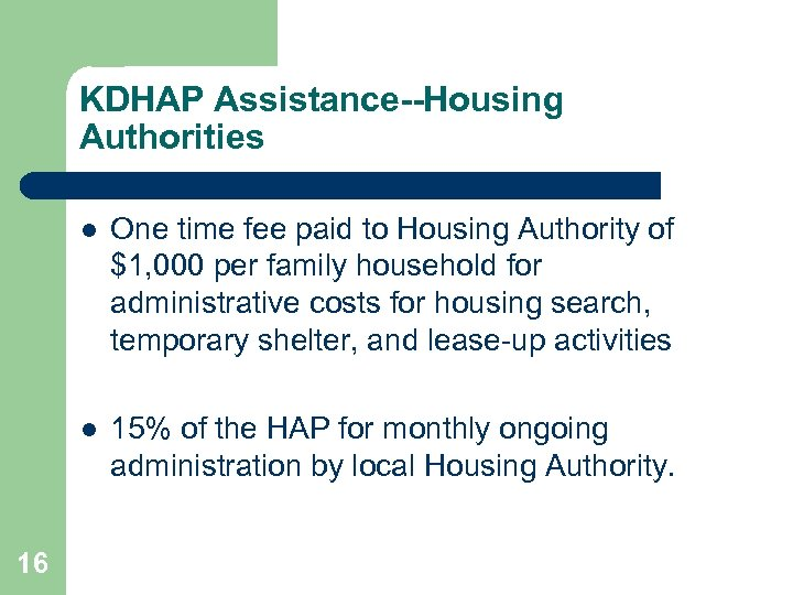 KDHAP Assistance--Housing Authorities l l 16 One time fee paid to Housing Authority of