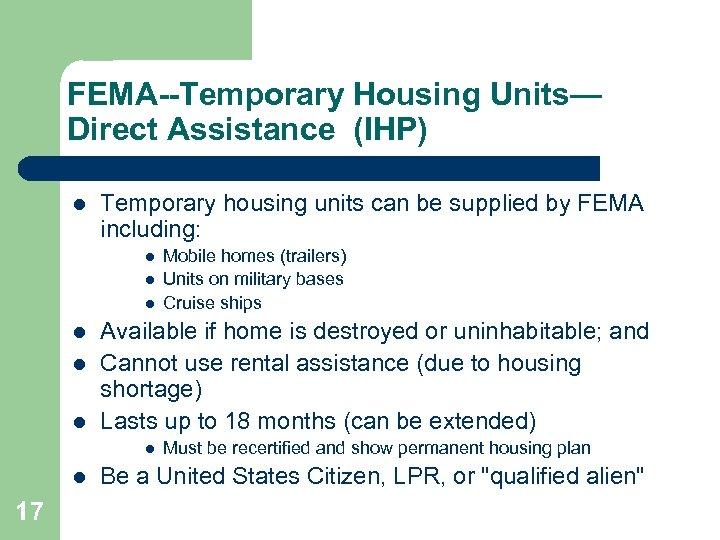 FEMA--Temporary Housing Units— Direct Assistance (IHP) l Temporary housing units can be supplied by