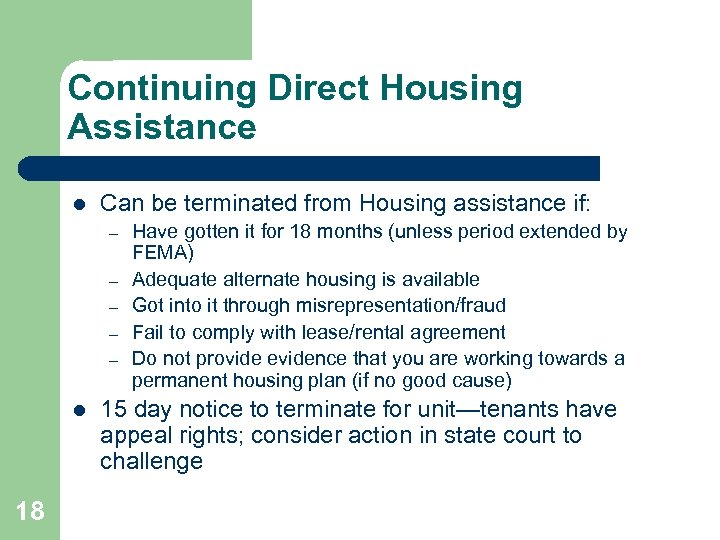 Continuing Direct Housing Assistance l Can be terminated from Housing assistance if: – –